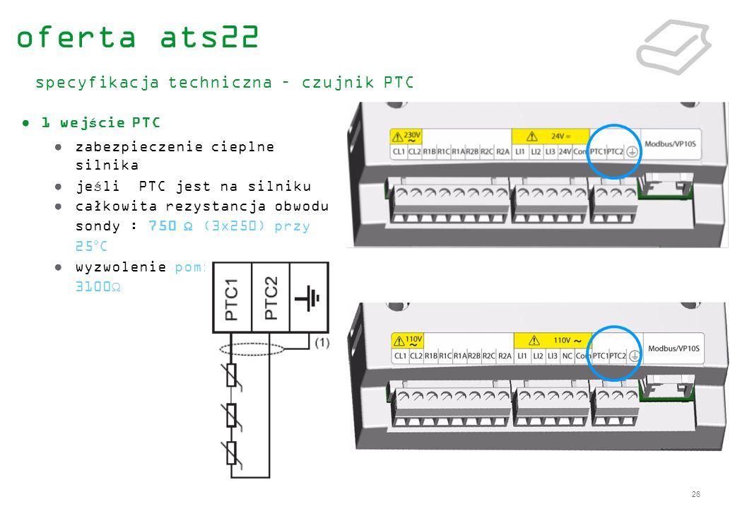 26 1 wejście PTC zabezpieczenie cieplne silnika jeśli PTC jest na silniku całkowita rezystancja obwodu sondy : 750 Ω (3x250) przy 25°C wyzwolenie pomi