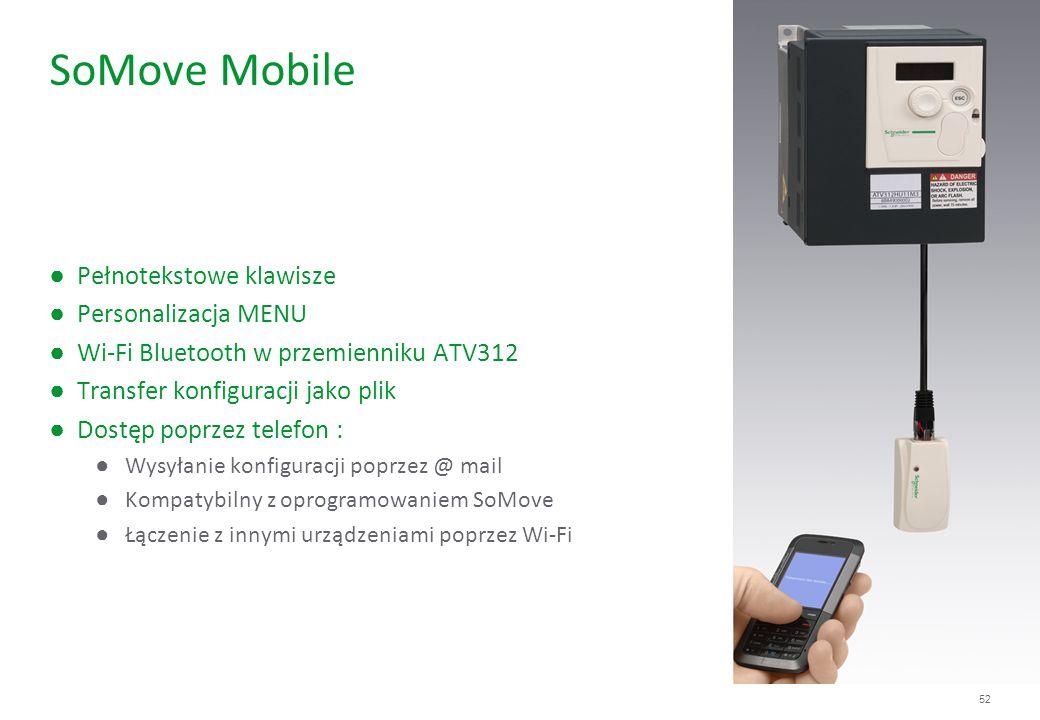 52 SoMove Mobile Pełnotekstowe klawisze Personalizacja MENU Wi-Fi Bluetooth w przemienniku ATV312 Transfer konfiguracji jako plik Dostęp poprzez telef