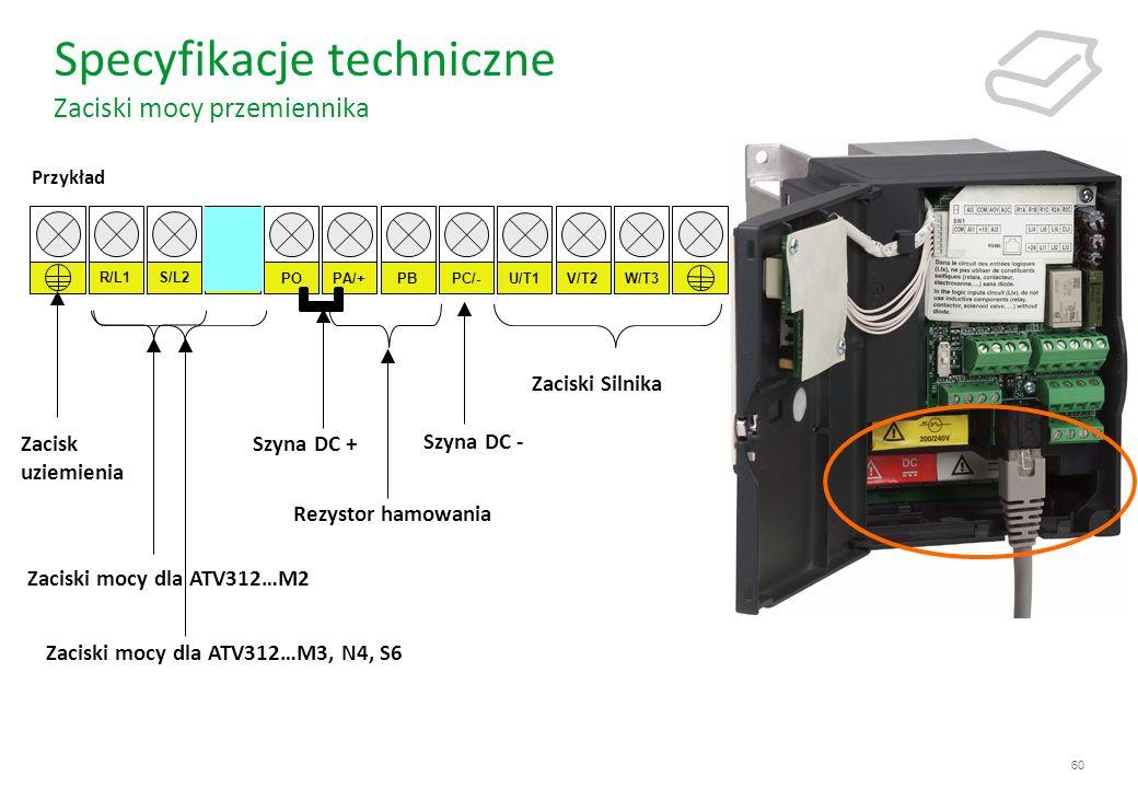 60 Specyfikacje techniczne Zaciski mocy przemiennika POPA/+PBPC/-U/T1V/T2W/T3 R/L1S/L2T/L3 Przykład Zacisk uziemienia Zaciski mocy dla ATV312…M3, N4,