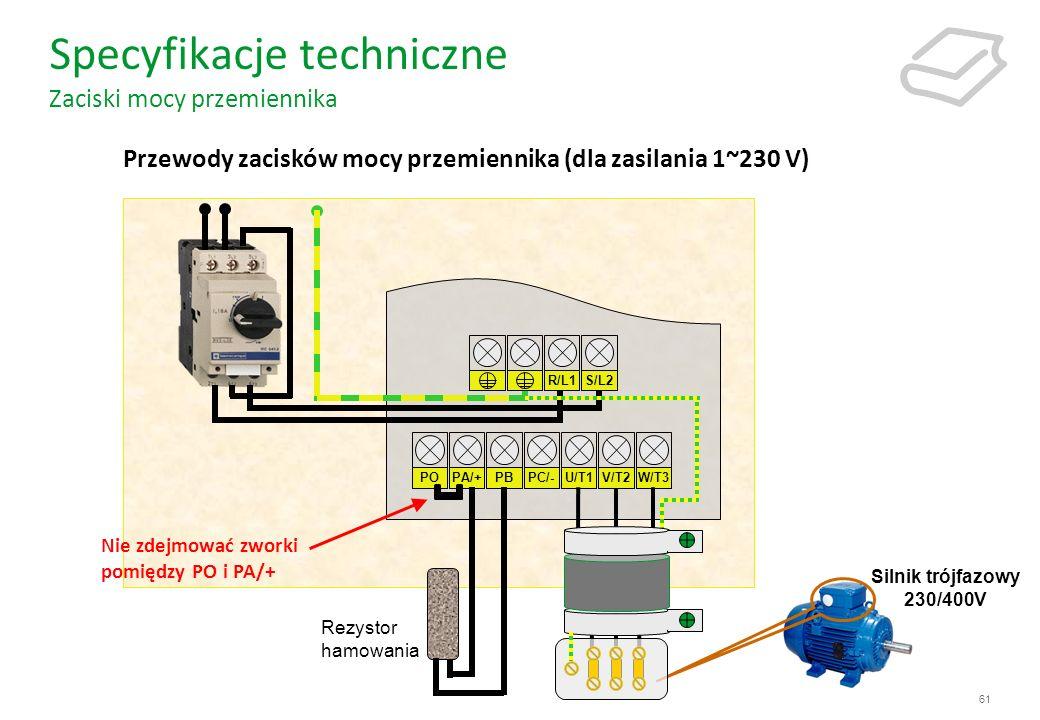 61 Specyfikacje techniczne Zaciski mocy przemiennika Przewody zacisków mocy przemiennika (dla zasilania 1~230 V) R/L1S/L2 POPA/+PBPC/-U/T1V/T2W/T3 Sil
