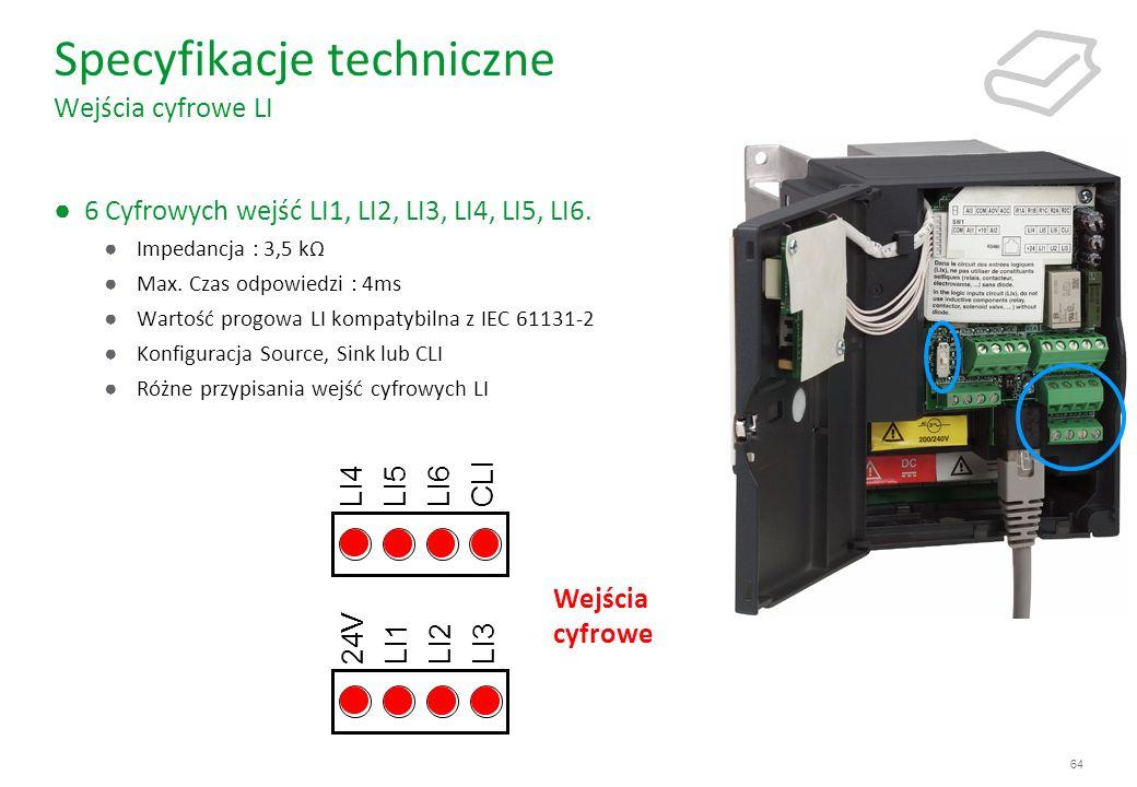 64 6 Cyfrowych wejść LI1, LI2, LI3, LI4, LI5, LI6. Impedancja : 3,5 kΩ Max. Czas odpowiedzi : 4ms Wartość progowa LI kompatybilna z IEC 61131-2 Konfig