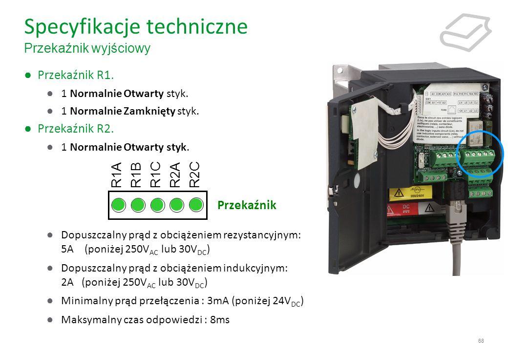 68 Specyfikacje techniczne Przekaźnik wyjściowy Przekaźnik R1. 1 Normalnie Otwarty styk. 1 Normalnie Zamknięty styk. Przekaźnik R2. 1 Normalnie Otwart