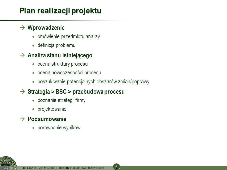 2 2 Piotr Sawicki / Zarządzanie procesami transportowo-logistycznymi Plan realizacji projektu Wprowadzenie omówienie przedmiotu analizy definicja prob