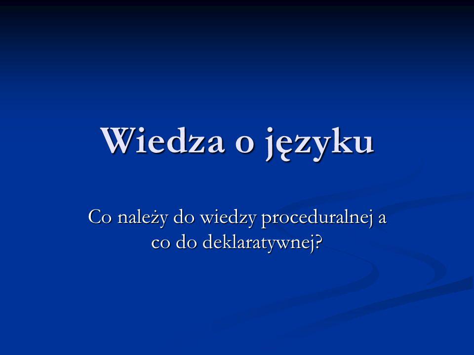 Wiedza o języku Co należy do wiedzy proceduralnej a co do deklaratywnej?