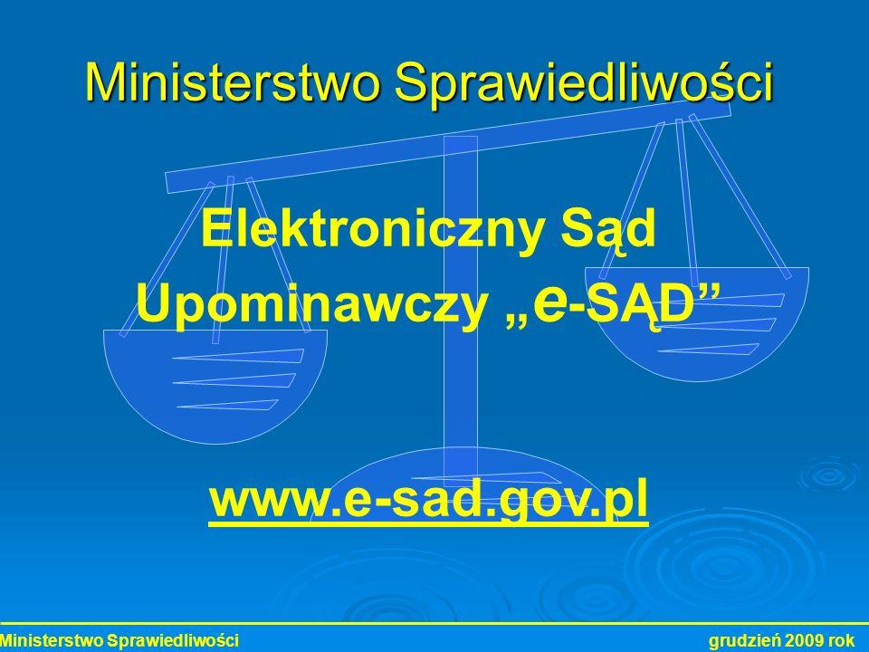 Ministerstwo Sprawiedliwości grudzień 2009 rok Ministerstwo Sprawiedliwości Elektroniczny Sąd Upominawczy e -SĄD www.e-sad.gov.pl