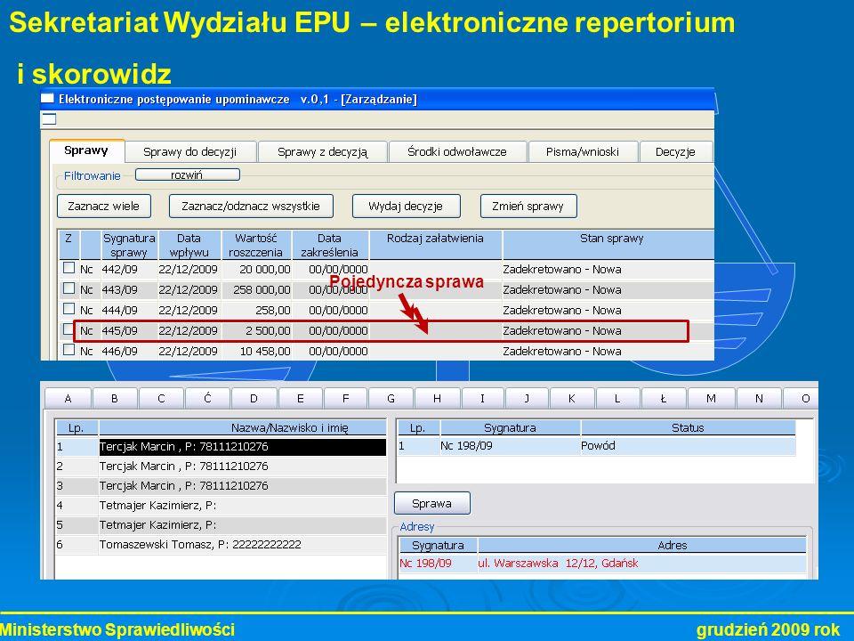 Ministerstwo Sprawiedliwości grudzień 2009 rok Pojedyncza sprawa Sekretariat Wydziału EPU – elektroniczne repertorium i skorowidz