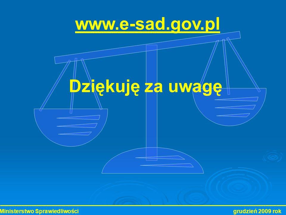 Ministerstwo Sprawiedliwości grudzień 2009 rok Dziękuję za uwagę www.e-sad.gov.pl