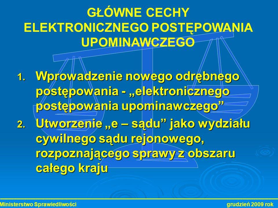 Ministerstwo Sprawiedliwości grudzień 2009 rok 1. Wprowadzenie nowego odrębnego postępowania - elektronicznego postępowania upominawczego 2. Utworzeni