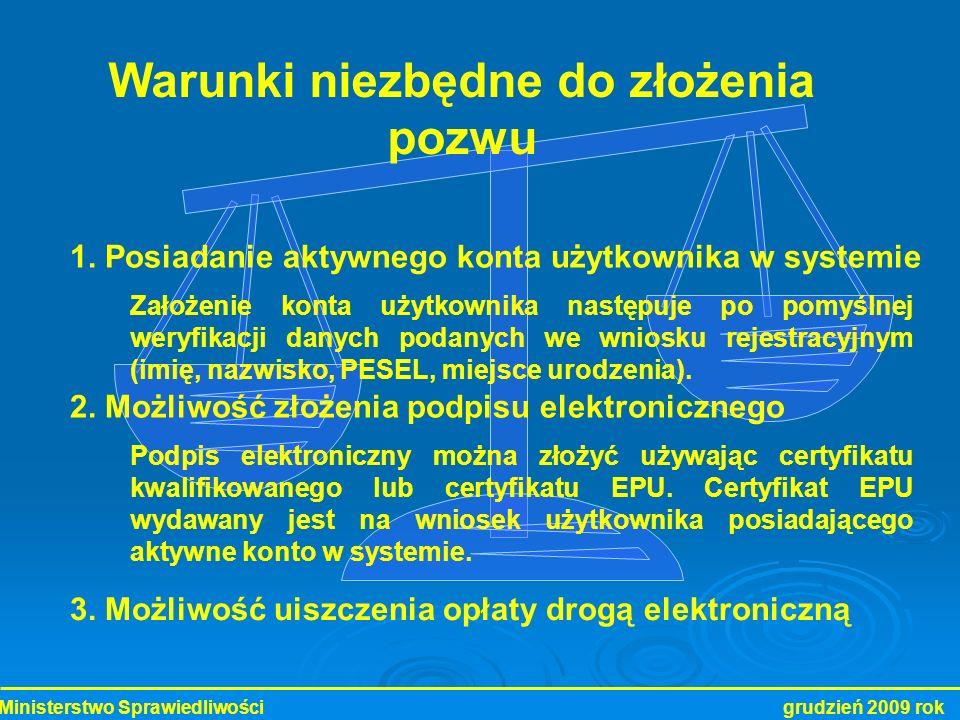Ministerstwo Sprawiedliwości grudzień 2009 rok Warunki niezbędne do złożenia pozwu 1. Posiadanie aktywnego konta użytkownika w systemie 3. Możliwość u