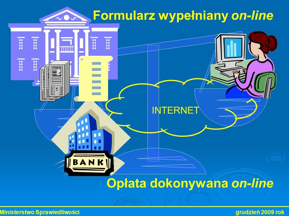 Ministerstwo Sprawiedliwości grudzień 2009 rok INTERNET Opłata dokonywana on-line Formularz wypełniany on-line
