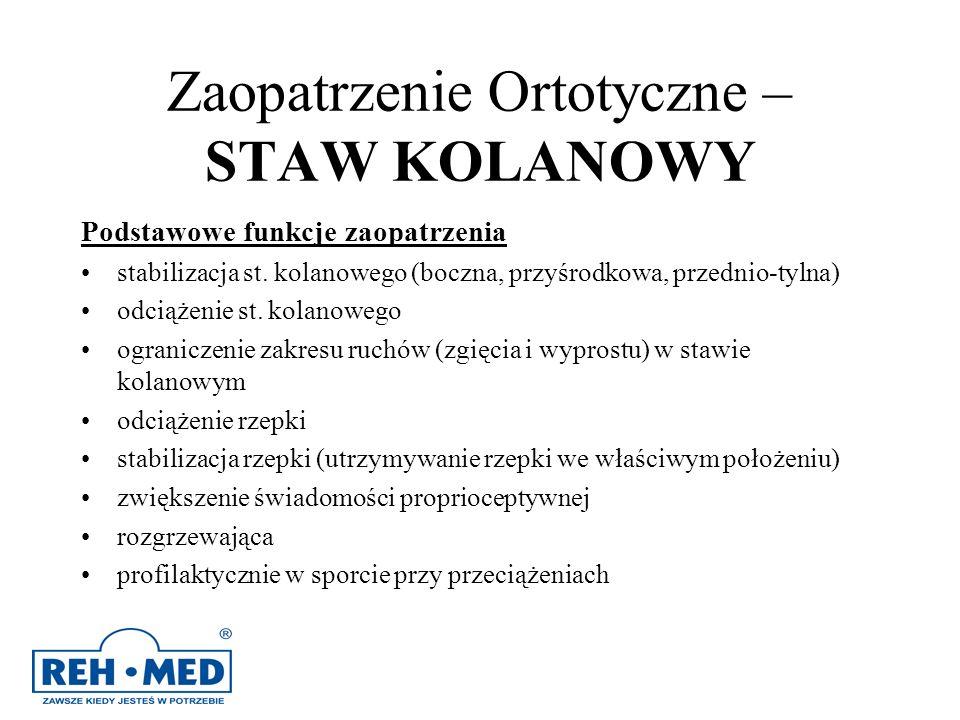 Zaopatrzenie Ortotyczne – STAW KOLANOWY Podstawowe funkcje zaopatrzenia stabilizacja st. kolanowego (boczna, przyśrodkowa, przednio-tylna) odciążenie