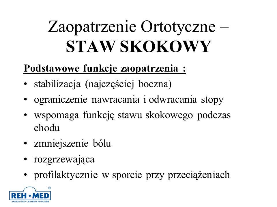 Zaopatrzenie Ortotyczne – STAW SKOKOWY Podstawowe funkcje zaopatrzenia : stabilizacja (najczęściej boczna) ograniczenie nawracania i odwracania stopy