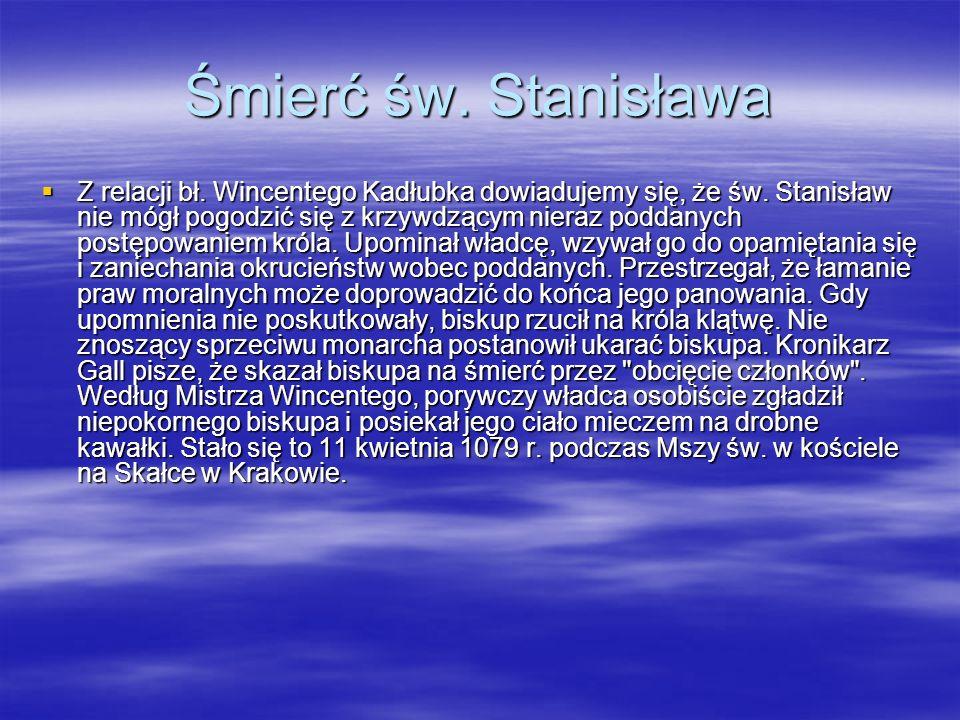 Śmierć św. Stanisława Z relacji bł. Wincentego Kadłubka dowiadujemy się, że św.
