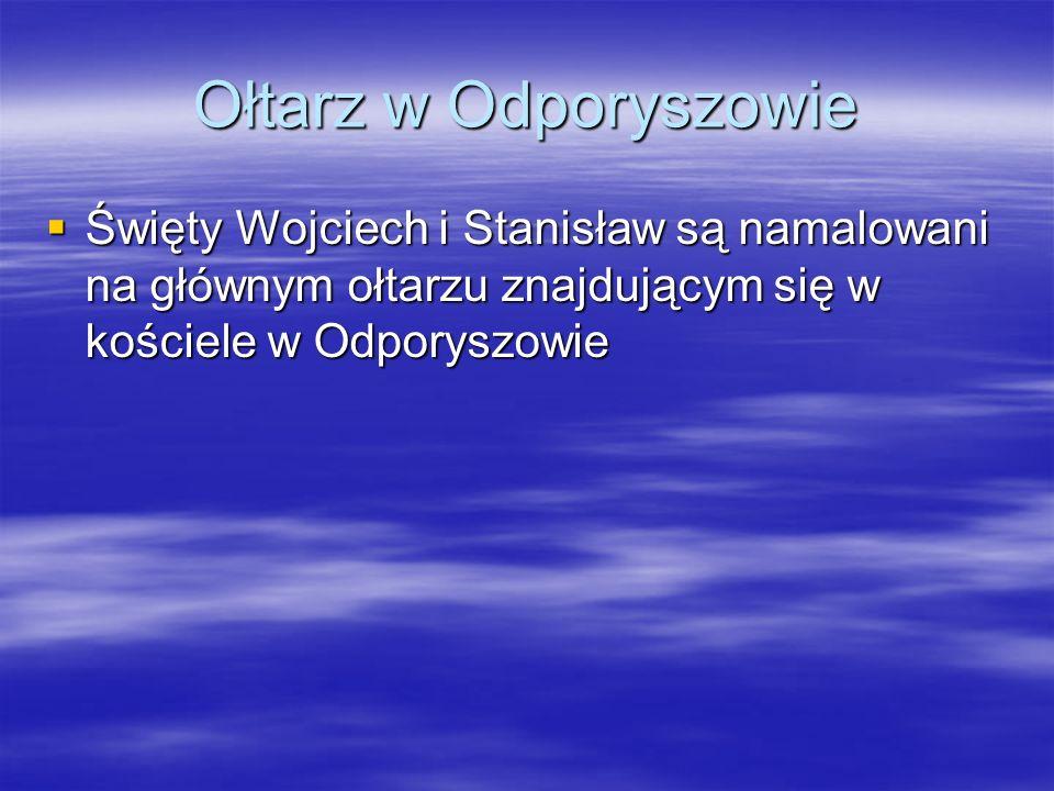 Ołtarz w Odporyszowie Święty Wojciech i Stanisław są namalowani na głównym ołtarzu znajdującym się w kościele w Odporyszowie Święty Wojciech i Stanisław są namalowani na głównym ołtarzu znajdującym się w kościele w Odporyszowie
