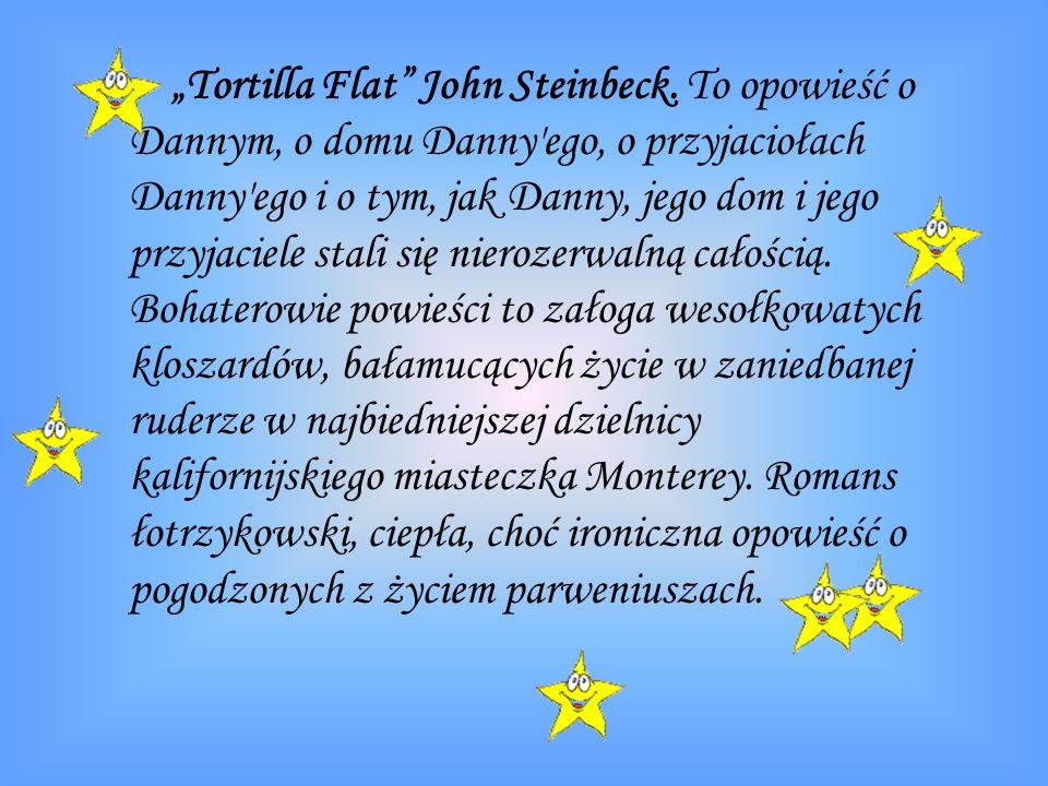 Tortilla Flat John Steinbeck. To opowieść o Dannym, o domu Danny'ego, o przyjaciołach Danny'ego i o tym, jak Danny, jego dom i jego przyjaciele stali