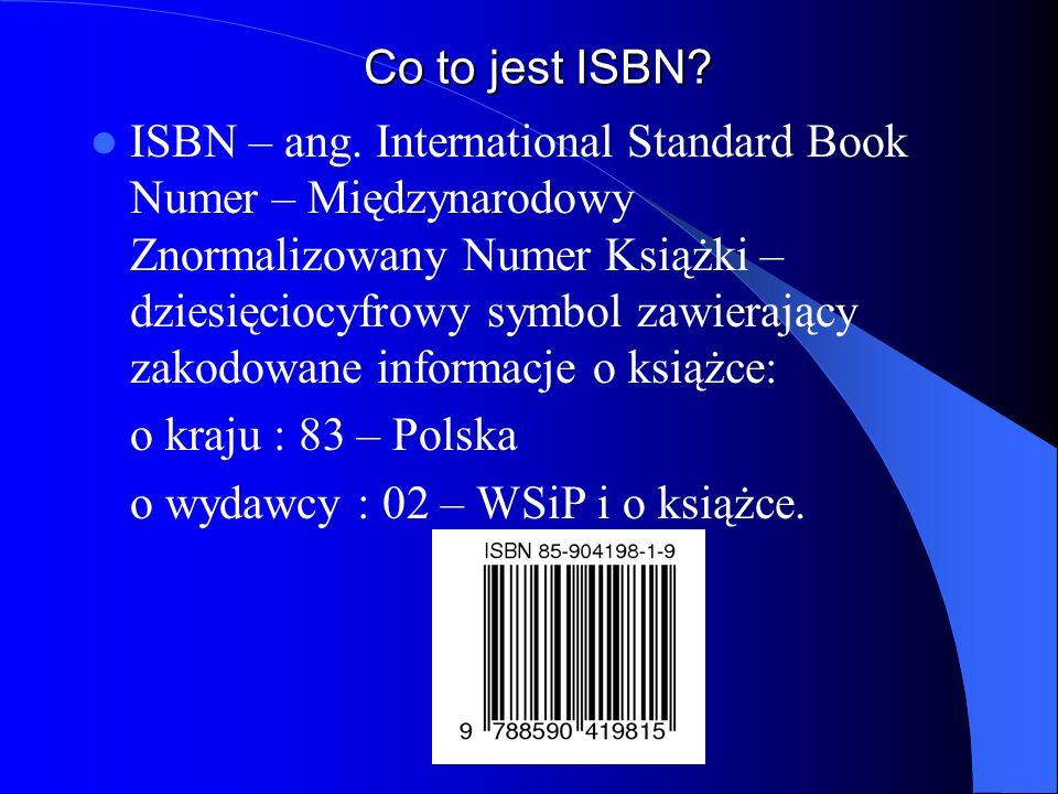 Co to jest ISBN? ISBN – ang. International Standard Book Numer – Międzynarodowy Znormalizowany Numer Książki – dziesięciocyfrowy symbol zawierający za