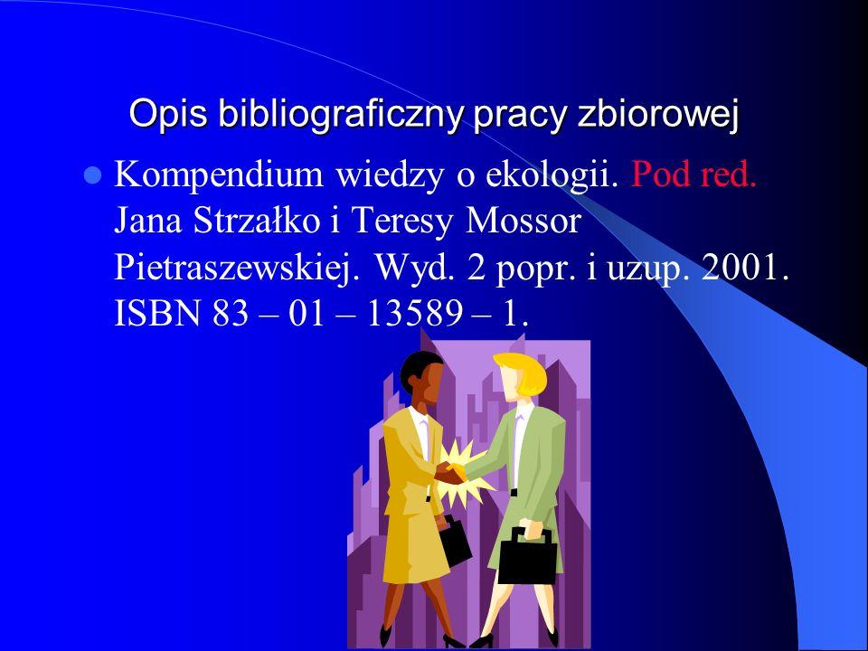 Opis bibliograficzny pracy zbiorowej Kompendium wiedzy o ekologii. Pod red. Jana Strzałko i Teresy Mossor Pietraszewskiej. Wyd. 2 popr. i uzup. 2001.