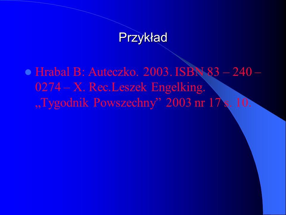 Przykład Hrabal B: Auteczko. 2003. ISBN 83 – 240 – 0274 – X. Rec.Leszek Engelking. Tygodnik Powszechny 2003 nr 17 s. 10.