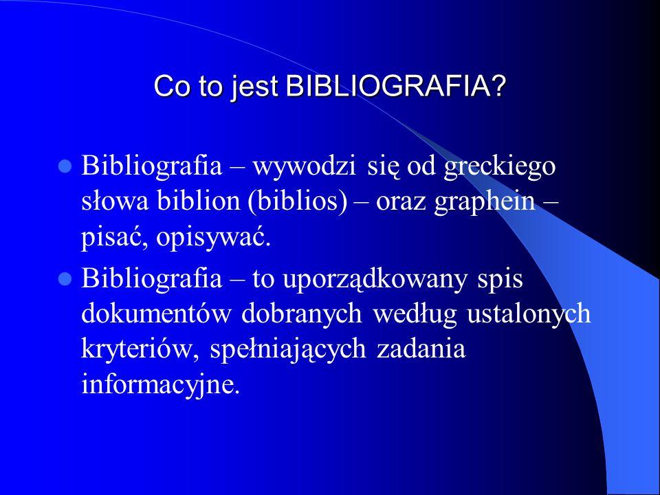 Co to jest BIBLIOGRAFIA? Bibliografia – wywodzi się od greckiego słowa biblion (biblios) – oraz graphein – pisać, opisywać. Bibliografia – to uporządk