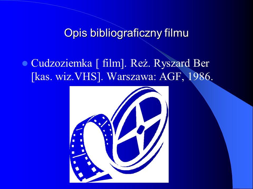 Opis bibliograficzny filmu Cudzoziemka [ film]. Reż. Ryszard Ber [kas. wiz.VHS]. Warszawa: AGF, 1986.