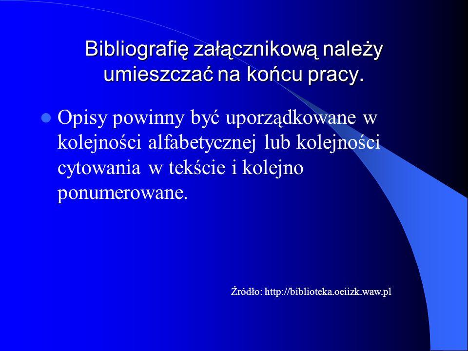 Bibliografię załącznikową należy umieszczać na końcu pracy. Opisy powinny być uporządkowane w kolejności alfabetycznej lub kolejności cytowania w tekś