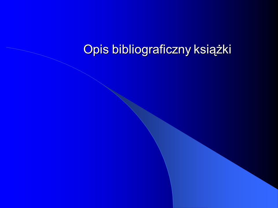Elementy opisu Nazwisko i imię autora: Tytuł.Wydanie.