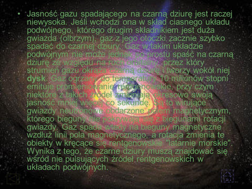 Jasność gazu spadającego na czarną dziurę jest raczej niewysoka. Jeśli wchodzi ona w skład ciasnego układu podwójnego, którego drugim składnikiem jest
