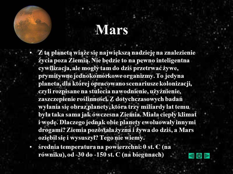Mars Z tą planetą wiąże się największą nadzieję na znalezienie życia poza Ziemią. Nie będzie to na pewno inteligentna cywilizacja, ale mogły tam do dz