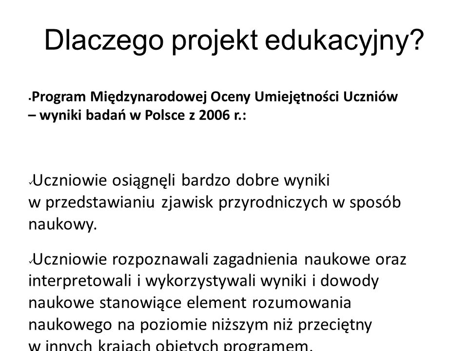 Dlaczego projekt edukacyjny? Program Międzynarodowej Oceny Umiejętności Uczniów – wyniki badań w Polsce z 2006 r.: Uczniowie osiągnęli bardzo dobre wy
