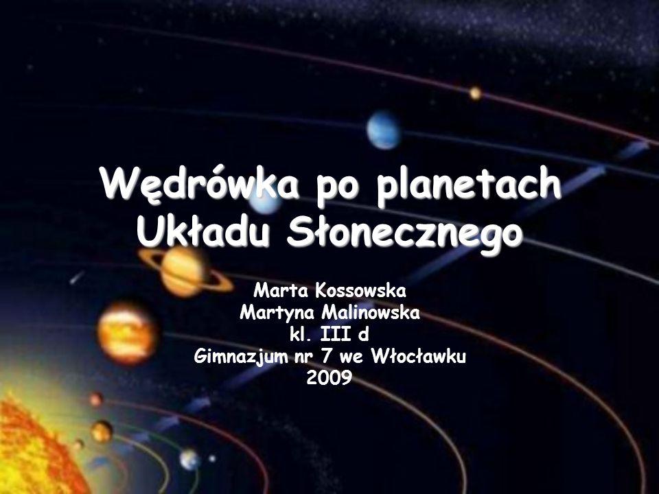 Wędrówka po planetach Układu Słonecznego Marta Kossowska Martyna Malinowska kl.