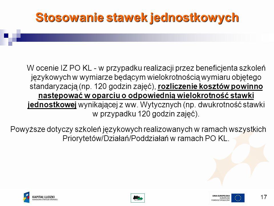 17 Stosowanie stawek jednostkowych W ocenie IZ PO KL - w przypadku realizacji przez beneficjenta szkoleń językowych w wymiarze będącym wielokrotnością wymiaru objętego standaryzacją (np.