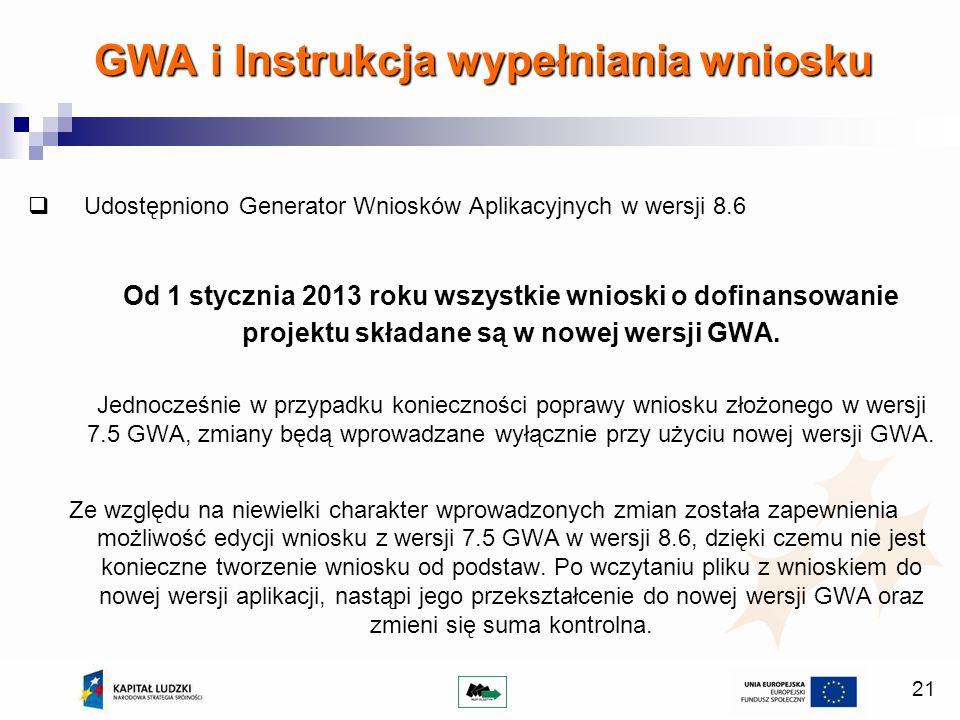 21 Udostępniono Generator Wniosków Aplikacyjnych w wersji 8.6 Od 1 stycznia 2013 roku wszystkie wnioski o dofinansowanie projektu składane są w nowej wersji GWA.