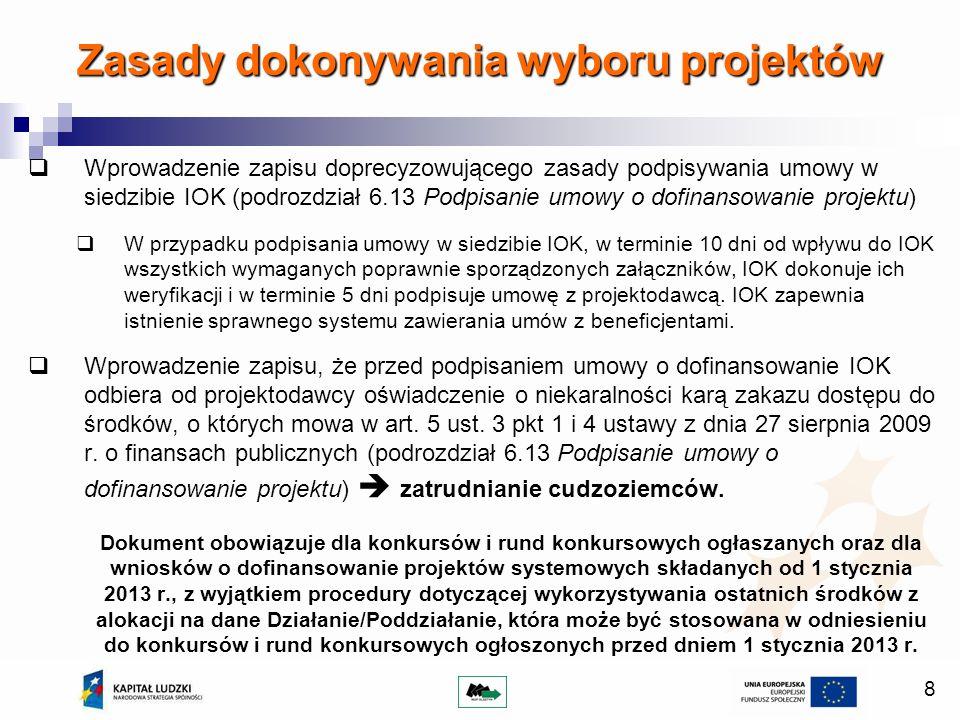 8 Wprowadzenie zapisu doprecyzowującego zasady podpisywania umowy w siedzibie IOK (podrozdział 6.13 Podpisanie umowy o dofinansowanie projektu) W przypadku podpisania umowy w siedzibie IOK, w terminie 10 dni od wpływu do IOK wszystkich wymaganych poprawnie sporządzonych załączników, IOK dokonuje ich weryfikacji i w terminie 5 dni podpisuje umowę z projektodawcą.