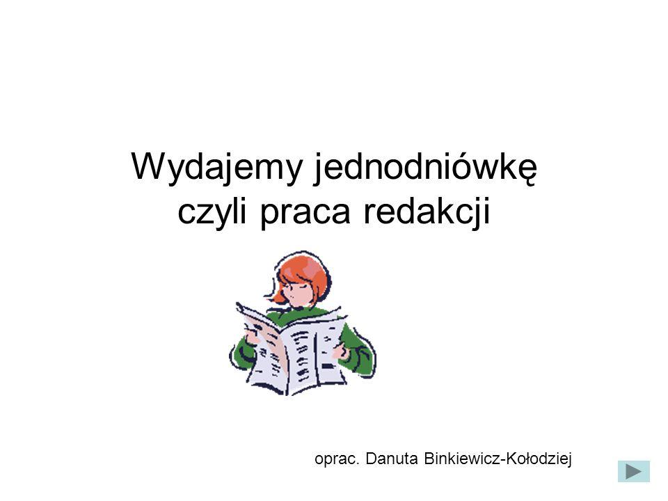 Wydajemy jednodniówkę czyli praca redakcji oprac. Danuta Binkiewicz-Kołodziej