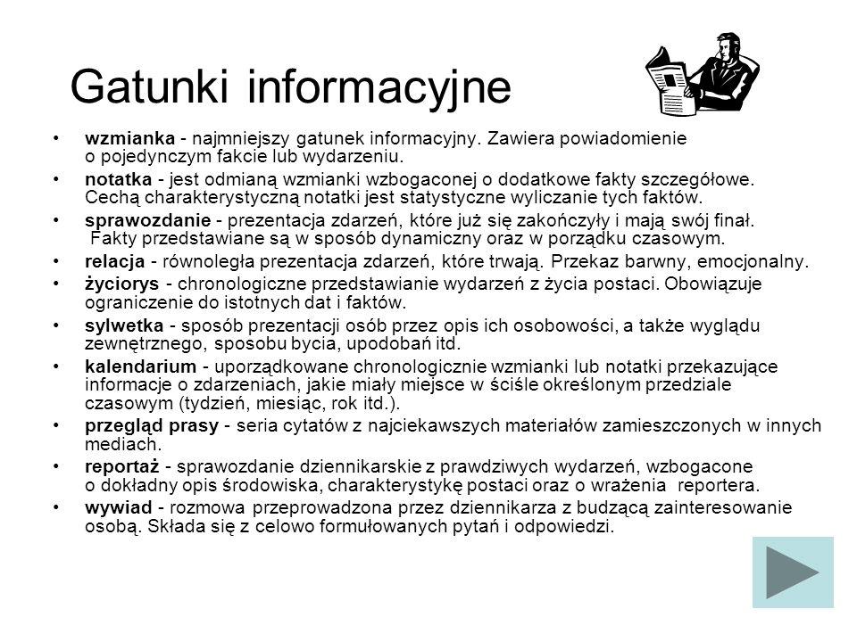 Gatunki informacyjne wzmianka - najmniejszy gatunek informacyjny. Zawiera powiadomienie o pojedynczym fakcie lub wydarzeniu. notatka - jest odmianą wz