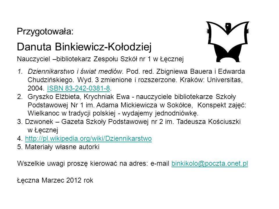 Przygotowała: Danuta Binkiewicz-Kołodziej Nauczyciel –bibliotekarz Zespołu Szkół nr 1 w Łęcznej Wykorzystując : 1.Dziennikarstwo i świat mediów. Pod.