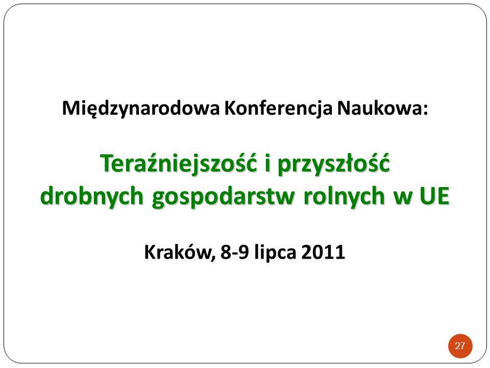 Międzynarodowa Konferencja Naukowa: Teraźniejszość i przyszłość drobnych gospodarstw rolnych w UE Kraków, 8-9 lipca 2011 27
