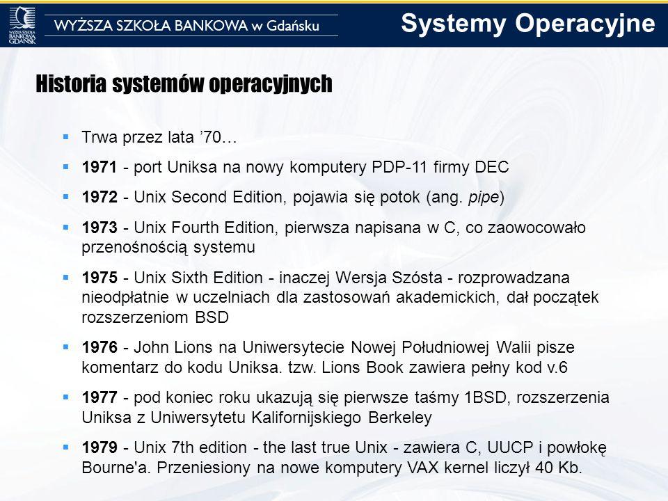 Historia systemów operacyjnych Trwa przez lata 70… 1971 - port Uniksa na nowy komputery PDP-11 firmy DEC 1972 - Unix Second Edition, pojawia się potok
