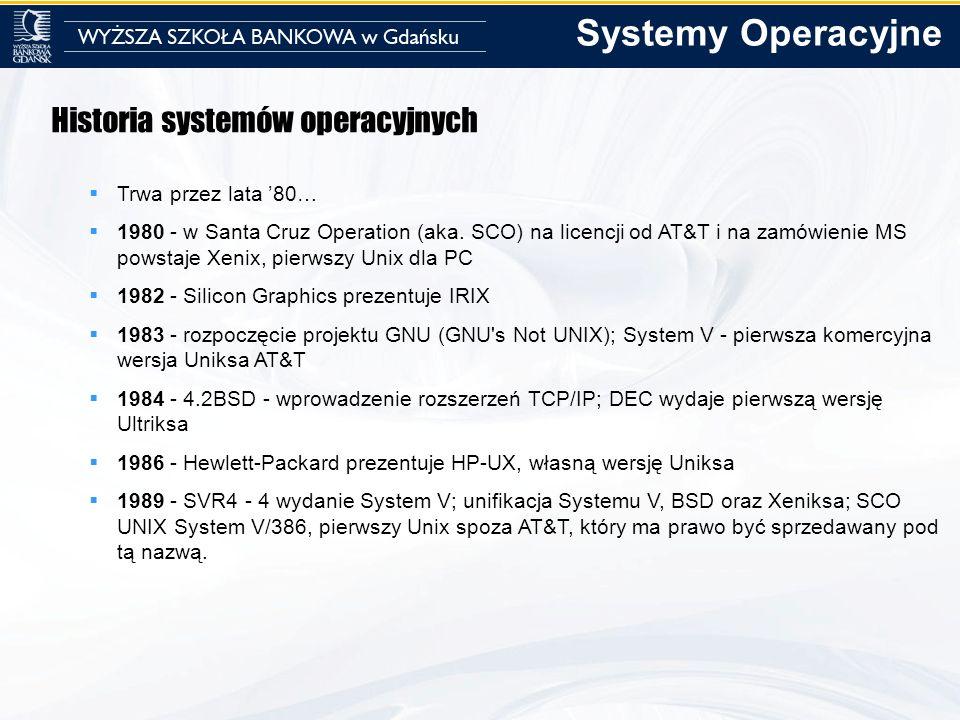 Historia systemów operacyjnych Trwa przez lata 80… 1980 - w Santa Cruz Operation (aka. SCO) na licencji od AT&T i na zamówienie MS powstaje Xenix, pie