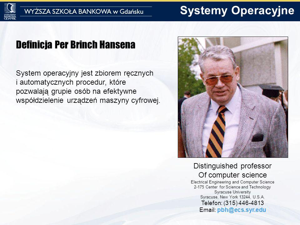 Definicja Per Brinch Hansena System operacyjny jest zbiorem ręcznych i automatycznych procedur, które pozwalają grupie osób na efektywne współdzieleni
