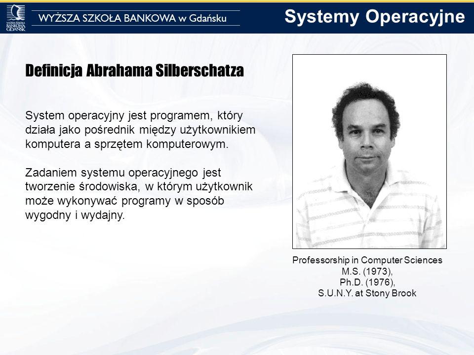 Definicja Abrahama Silberschatza System operacyjny jest programem, który działa jako pośrednik między użytkownikiem komputera a sprzętem komputerowym.