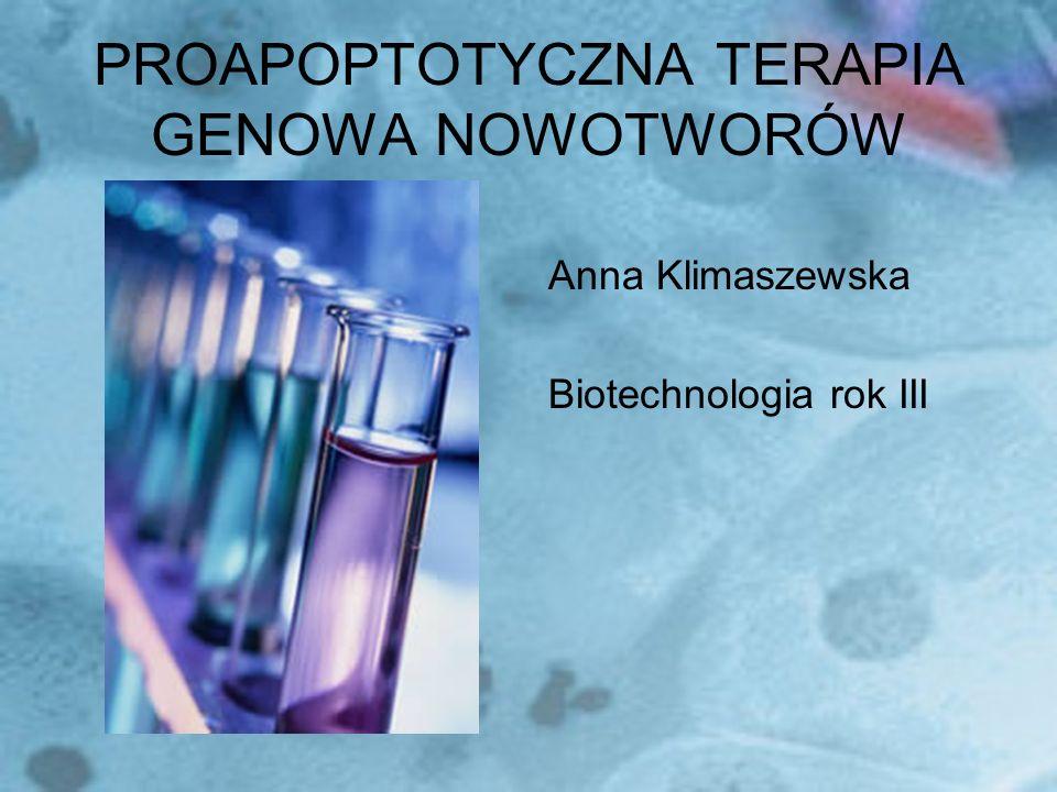 PROAPOPTOTYCZNA TERAPIA GENOWA NOWOTWORÓW Anna Klimaszewska Biotechnologia rok III