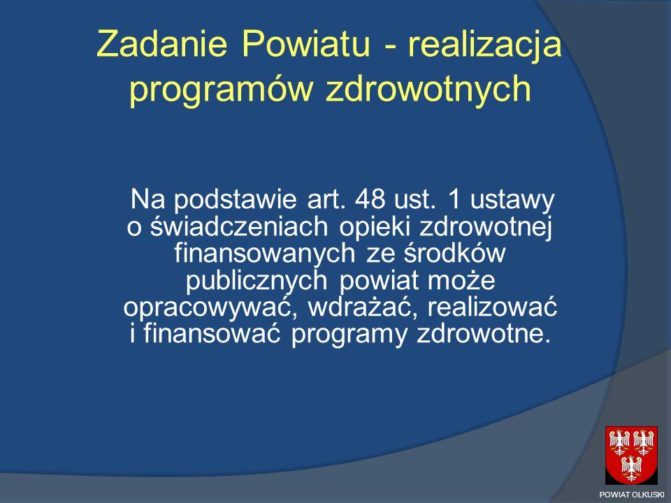 Zadanie Powiatu - realizacja programów zdrowotnych Na podstawie art. 48 ust. 1 ustawy o świadczeniach opieki zdrowotnej finansowanych ze środków publi