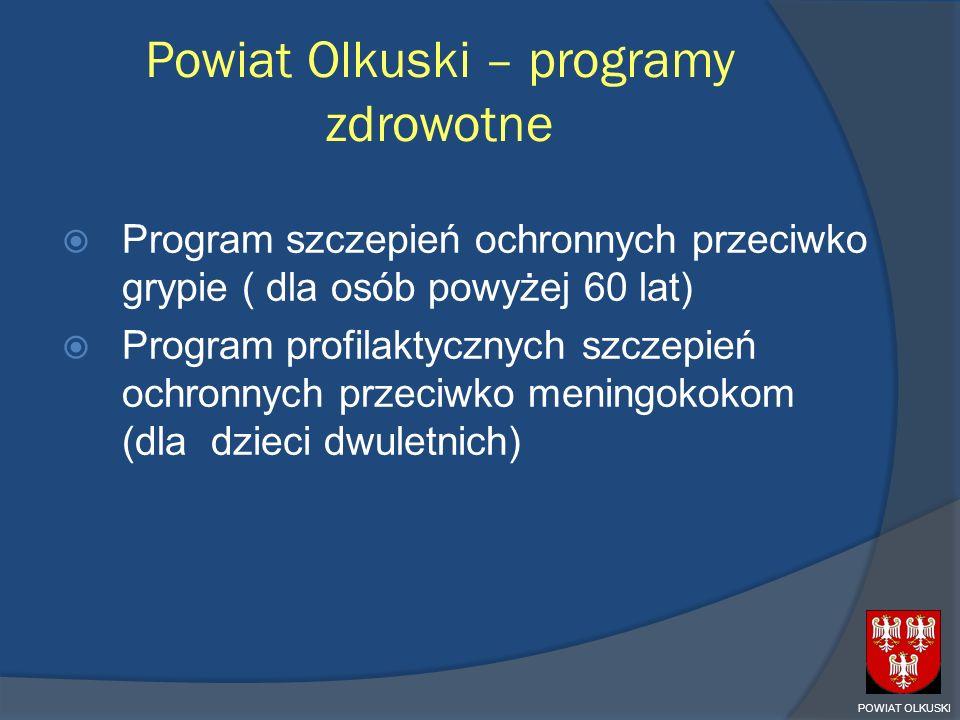 Powiat Olkuski – programy zdrowotne Program szczepień ochronnych przeciwko grypie ( dla osób powyżej 60 lat) Program profilaktycznych szczepień ochron