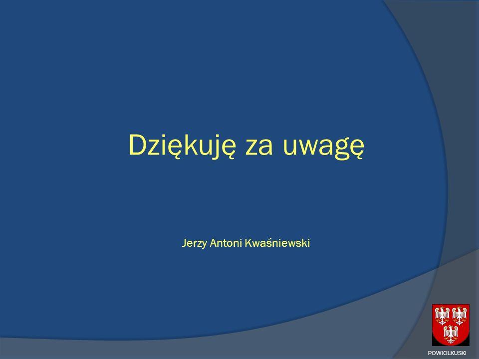 Dziękuję za uwagę Jerzy Antoni Kwaśniewski POWIOLKUSKI
