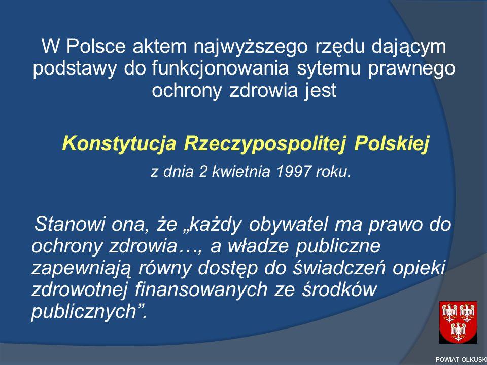 W Polsce aktem najwyższego rzędu dającym podstawy do funkcjonowania sytemu prawnego ochrony zdrowia jest Konstytucja Rzeczypospolitej Polskiej z dnia