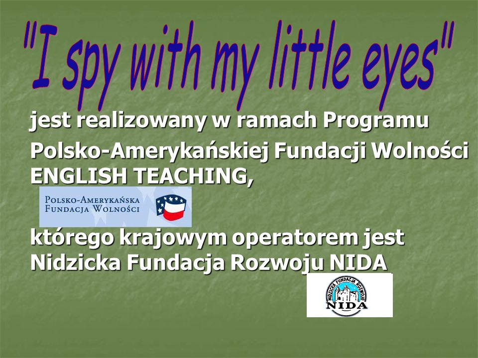 jest realizowany w ramach Programu Polsko-Amerykańskiej Fundacji Wolności ENGLISH TEACHING, którego krajowym operatorem jest Nidzicka Fundacja Rozwoju