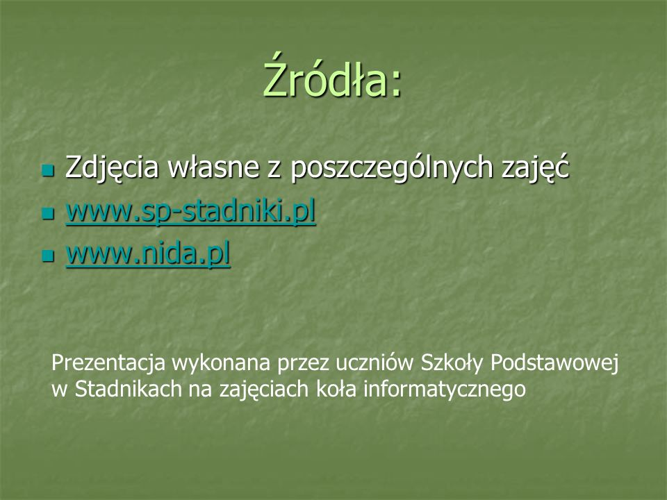 Źródła: Zdjęcia własne z poszczególnych zajęć Zdjęcia własne z poszczególnych zajęć www.sp-stadniki.pl www.sp-stadniki.pl www.sp-stadniki.pl www.nida.