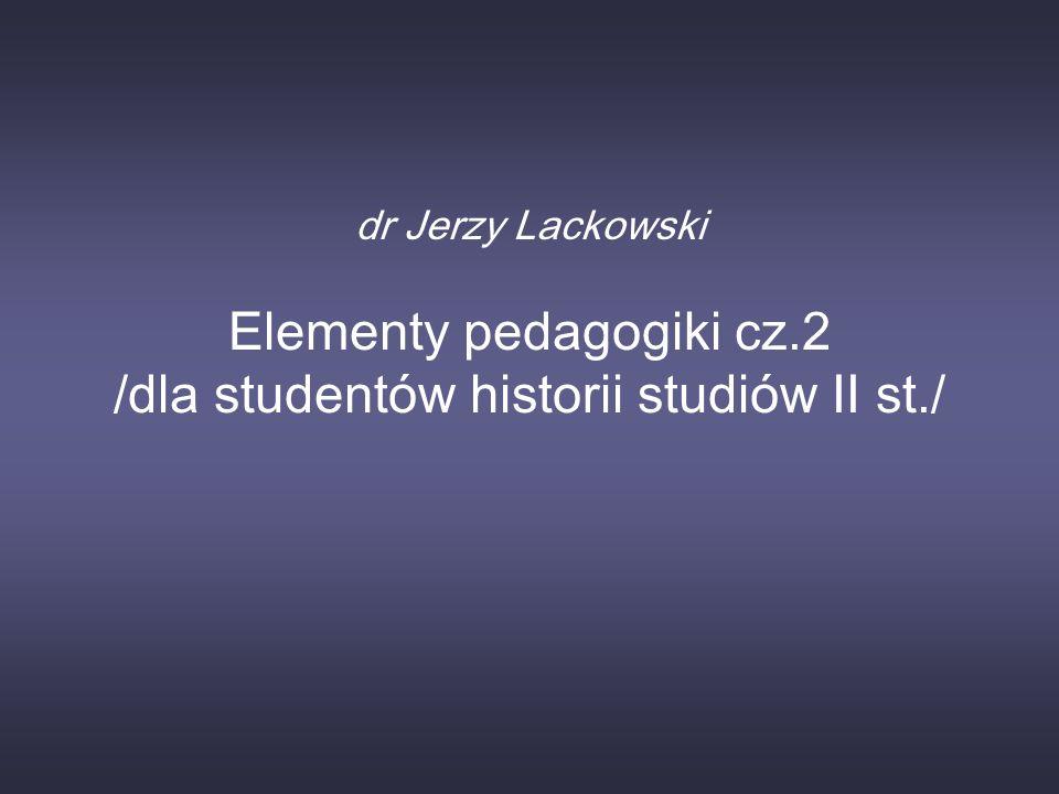 dr Jerzy Lackowski Elementy pedagogiki cz.2 /dla studentów historii studiów II st./