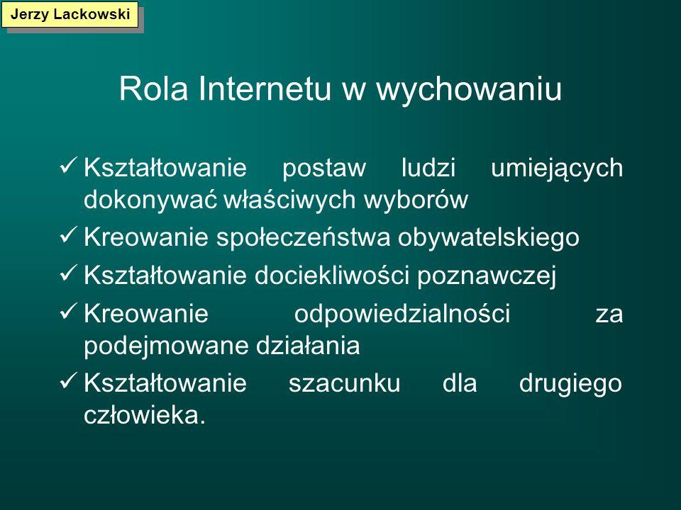 Rola Internetu w wychowaniu Kształtowanie postaw ludzi umiejących dokonywać właściwych wyborów Kreowanie społeczeństwa obywatelskiego Kształtowanie do